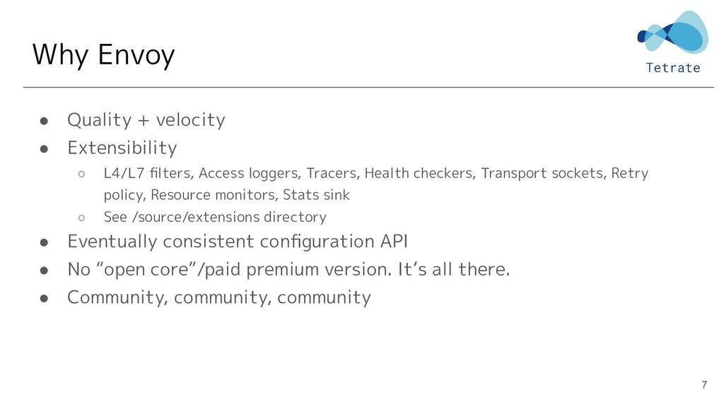 Why Envoy ● Quality + velocity ● Extensibility ...