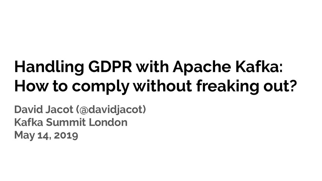 Handling GDPR with Apache Kafka: How to comply ...