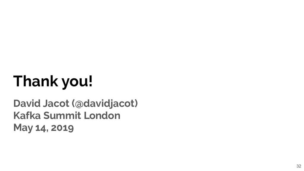 Thank you! David Jacot (@davidjacot) Kafka Summ...