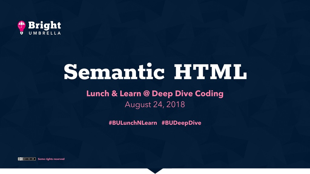 Some rights reserved Semantic HTML Lunch & Lear...