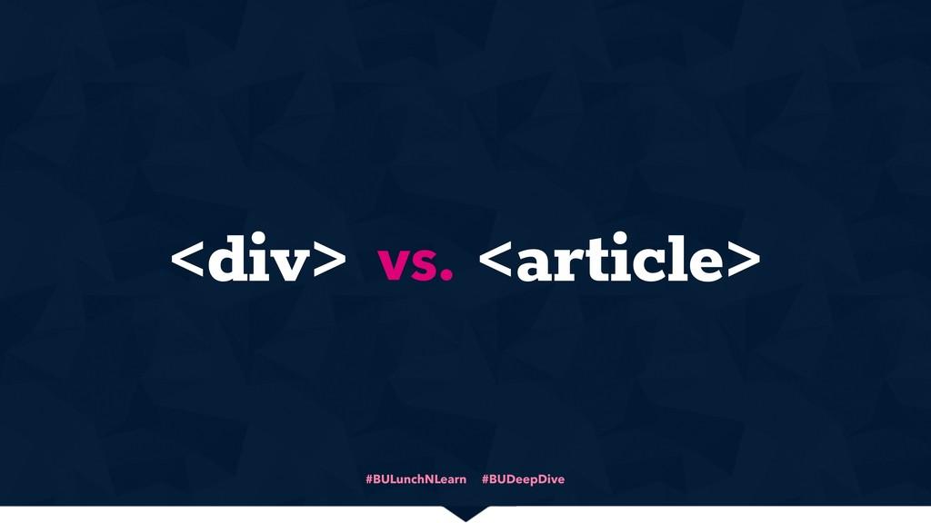 #BULunchNLearn #BUDeepDive <div> <article> vs.