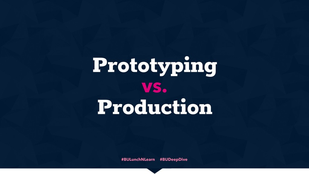 #BULunchNLearn #BUDeepDive Prototyping Producti...