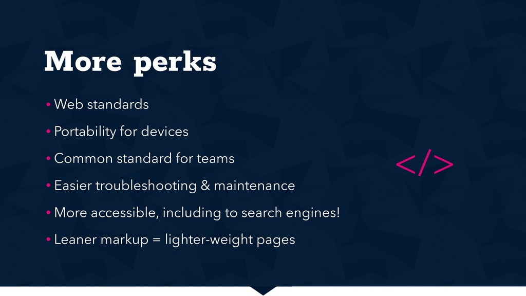 More perks • Web standards • Portability for de...