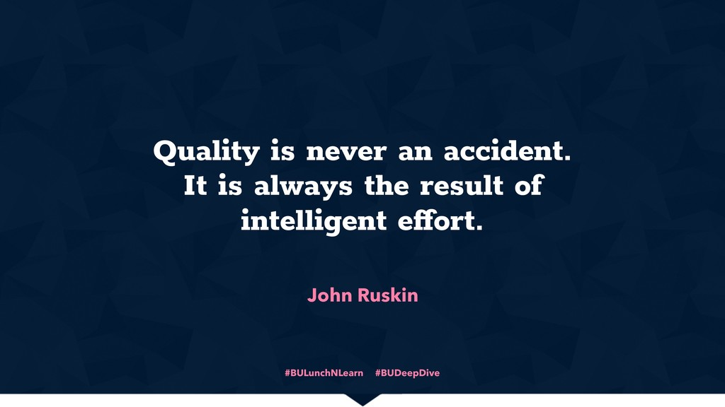 #BULunchNLearn #BUDeepDive John Ruskin Quality ...