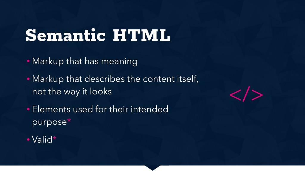 Semantic HTML • Markup that has meaning • Marku...
