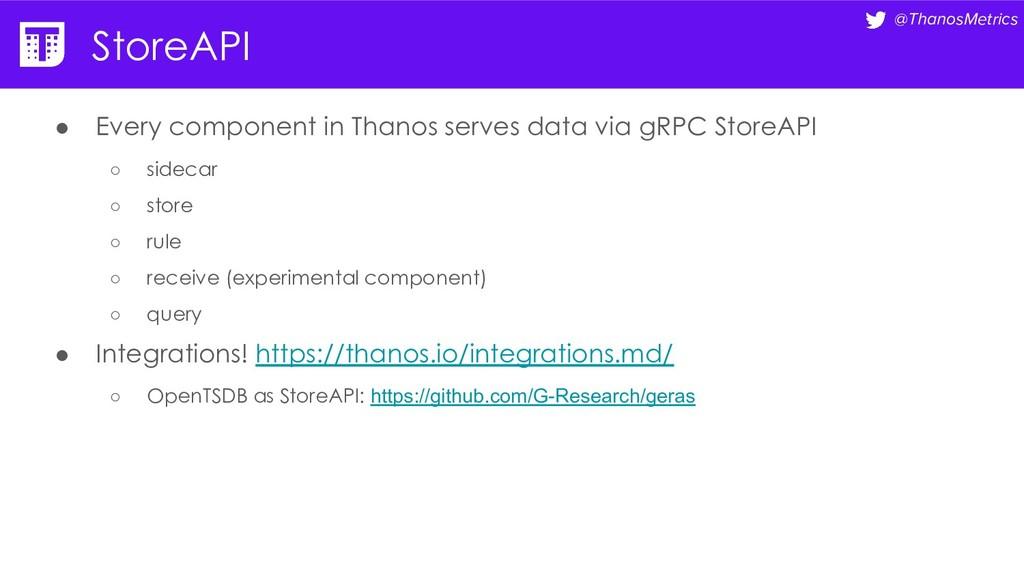 @ThanosMetrics StoreAPI ● Every component in Th...