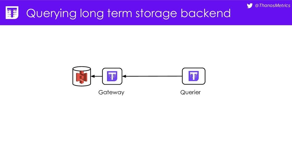 @ThanosMetrics Querying long term storage backe...