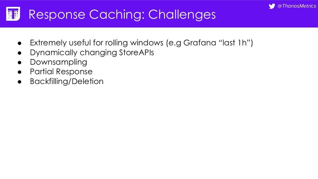 @ThanosMetrics Response Caching: Challenges ● E...