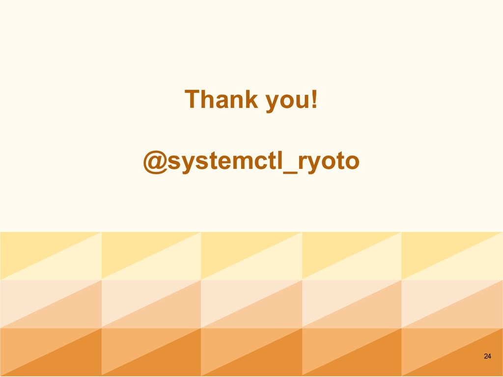 Thank you! @systemctl_ryoto 24