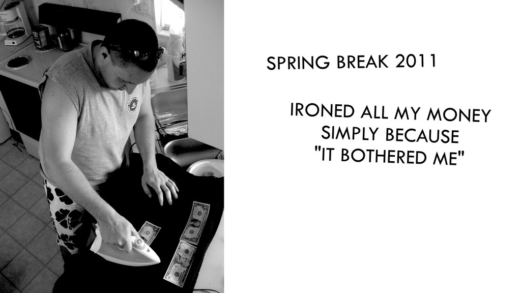 """IRONED ALL MY MONEY SIMPLY BECAUSE """"IT BOTHERED..."""
