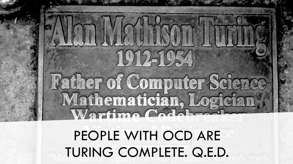 PEOPLE WITH OCD ARE TURING COMPLETE. Q.E.D.