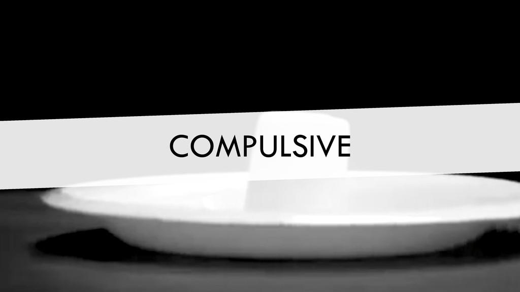 COMPULSIVE