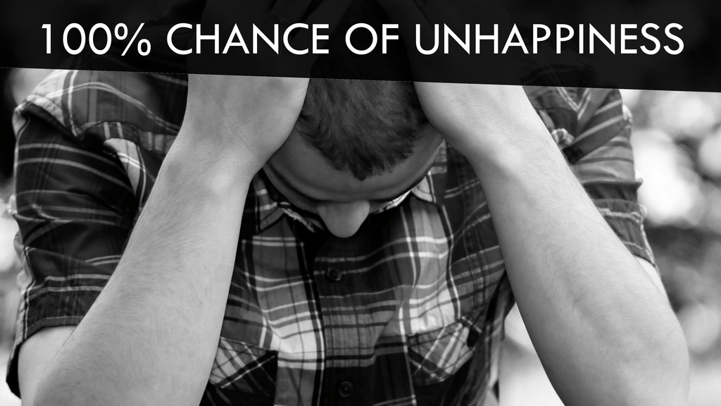 100% CHANCE OF UNHAPPINESS