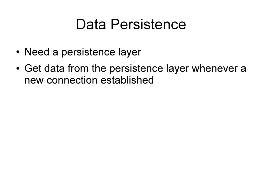 Data Persistence ● Need a persistence layer ● G...