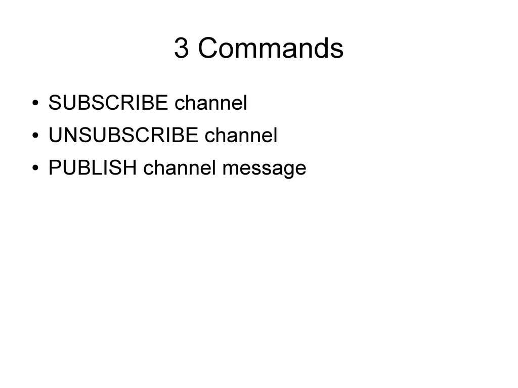 3 Commands ● SUBSCRIBE channel ● UNSUBSCRIBE ch...