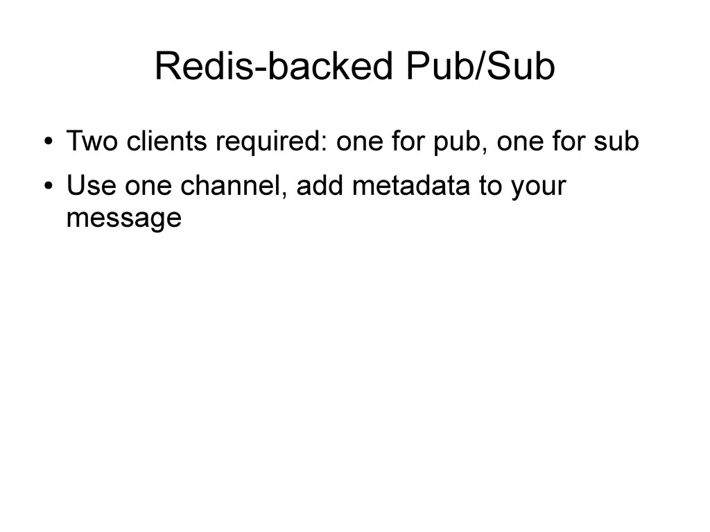 Redis-backed Pub/Sub ● Two clients required: on...