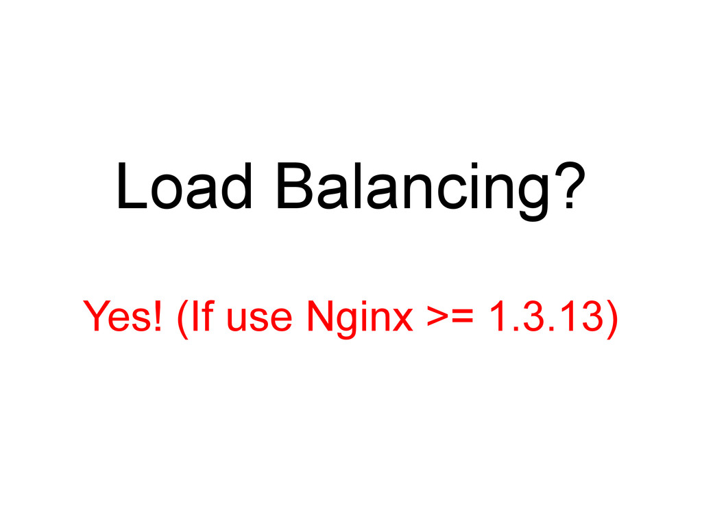 Load Balancing? Yes! (If use Nginx >= 1.3.13)