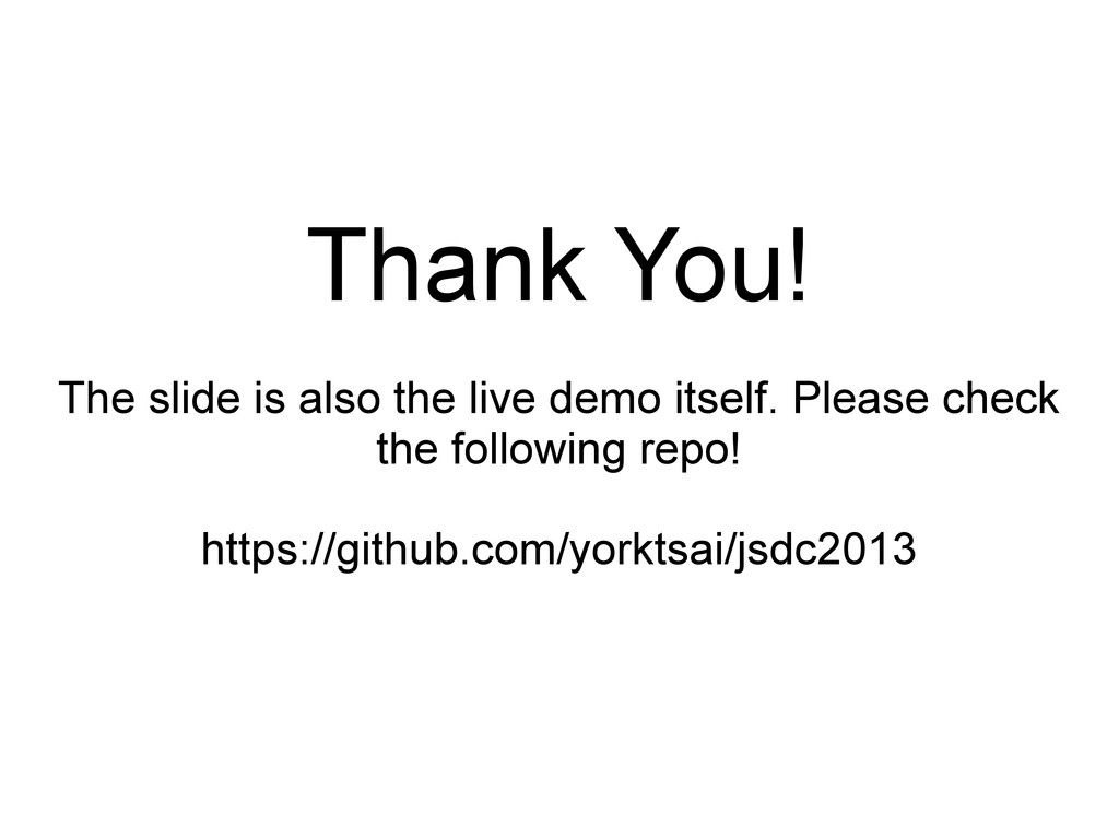 Thank You! The slide is also the live demo itse...