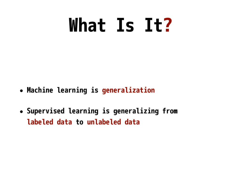 What Is It? • Machine learning is generalizatio...