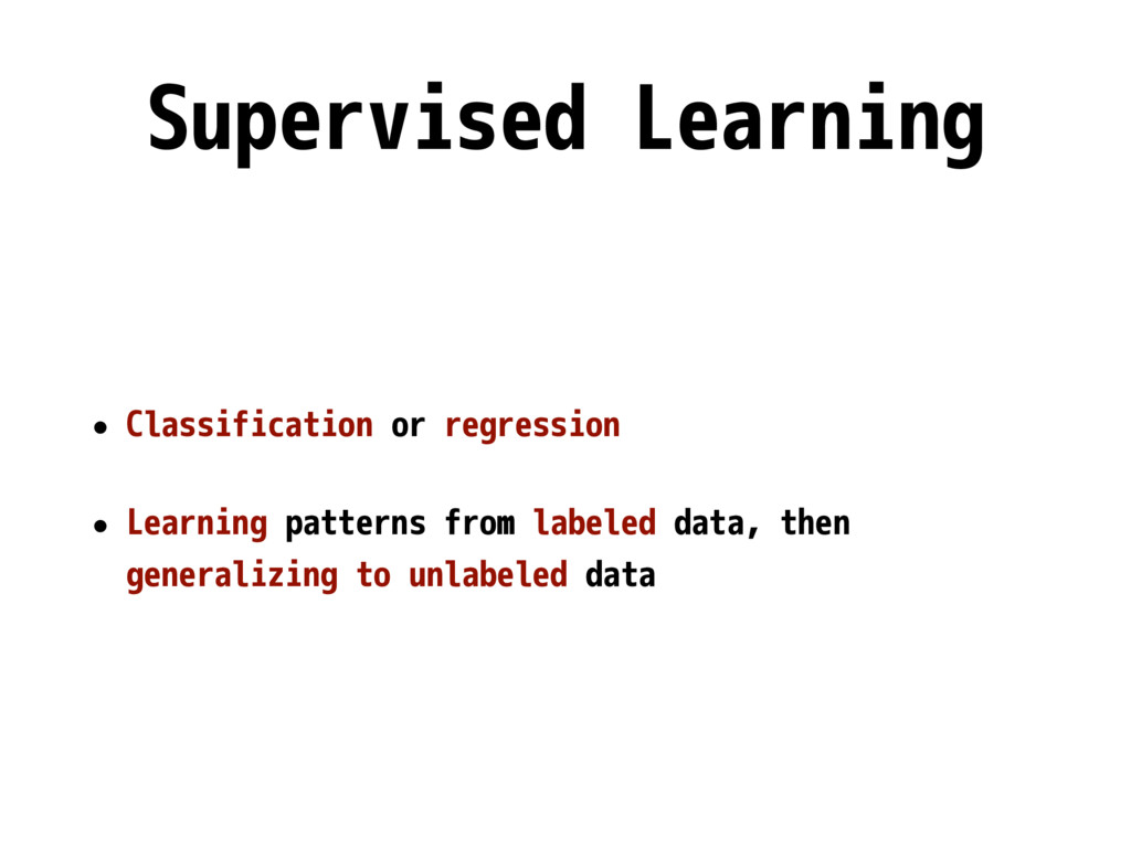 Supervised Learning • Classification or regress...