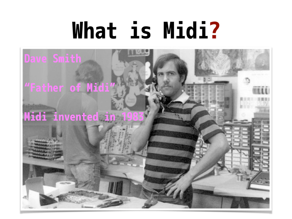 "What is Midi? Dave Smith ""Father of Midi"" Midi ..."
