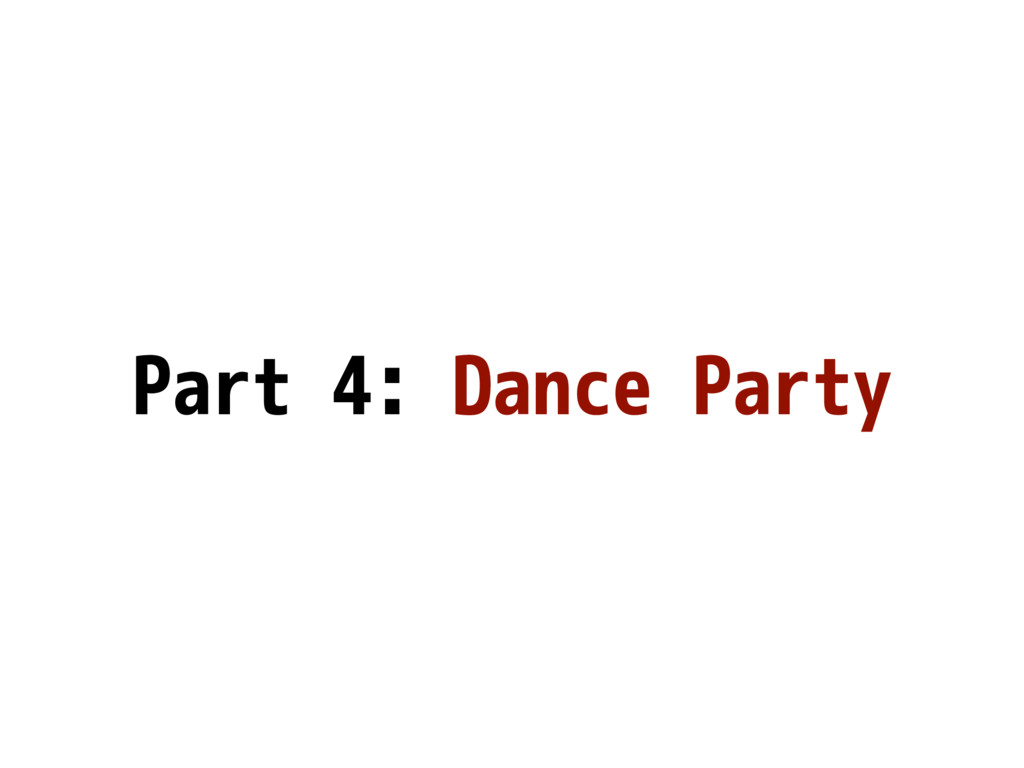 Part 4: Dance Party