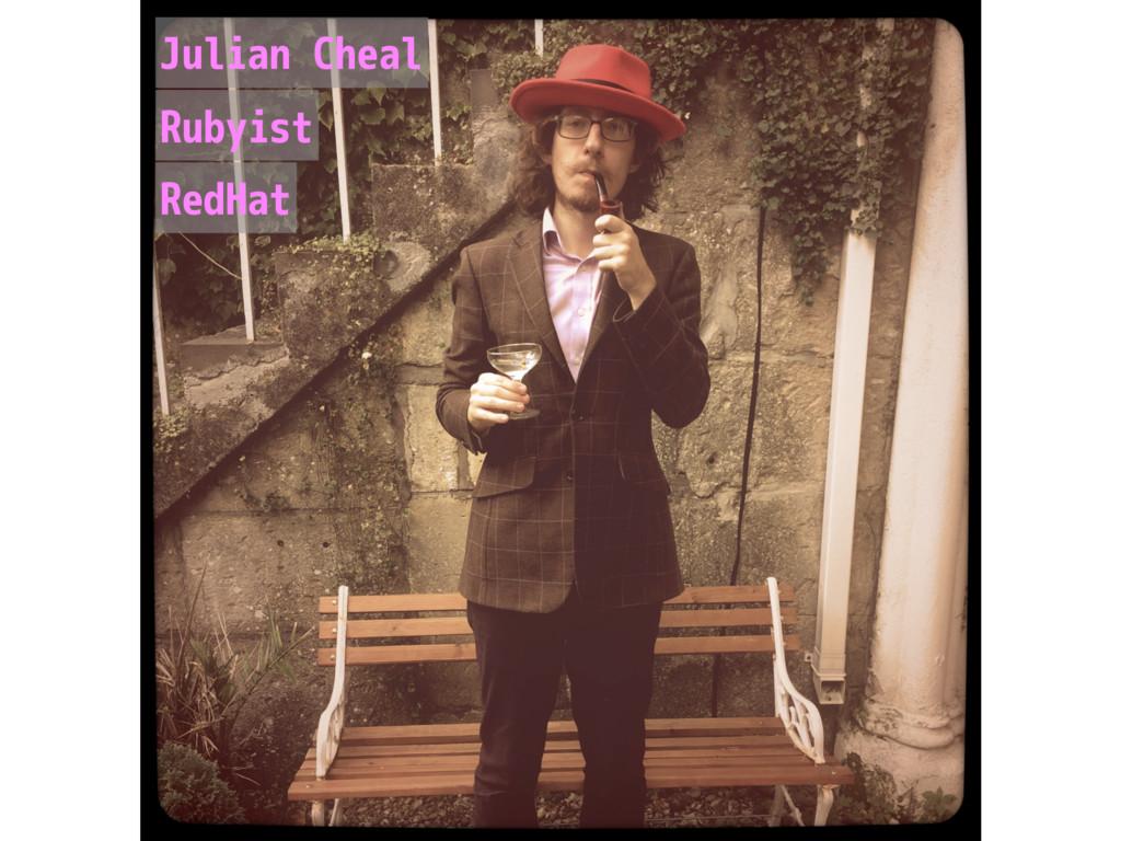 Julian Cheal Rubyist RedHat