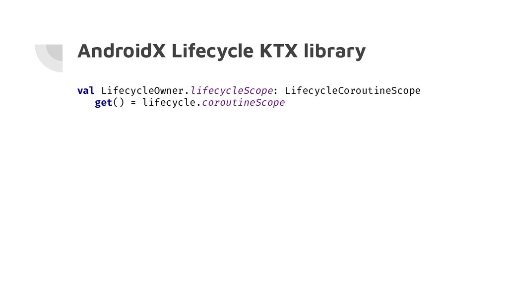 AndroidX Lifecycle KTX library val LifecycleOwn...