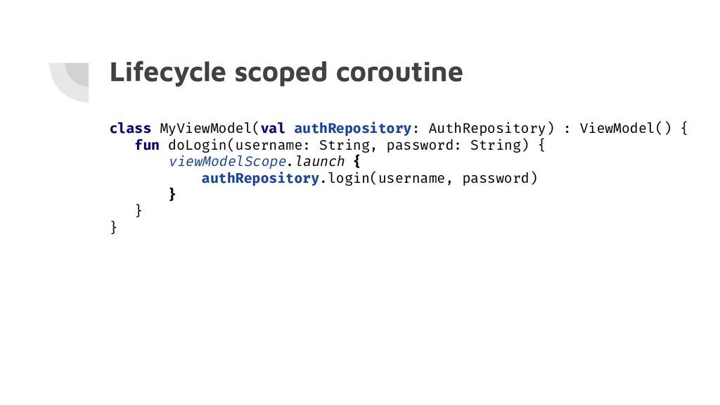 Lifecycle scoped coroutine class MyViewModel(va...