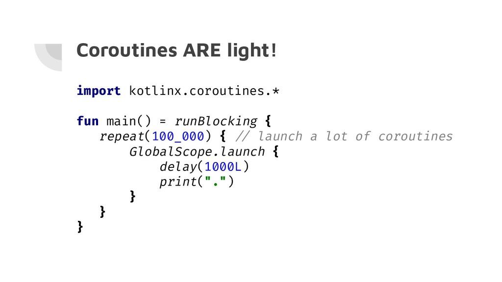 Coroutines ARE light! import kotlinx.coroutines...