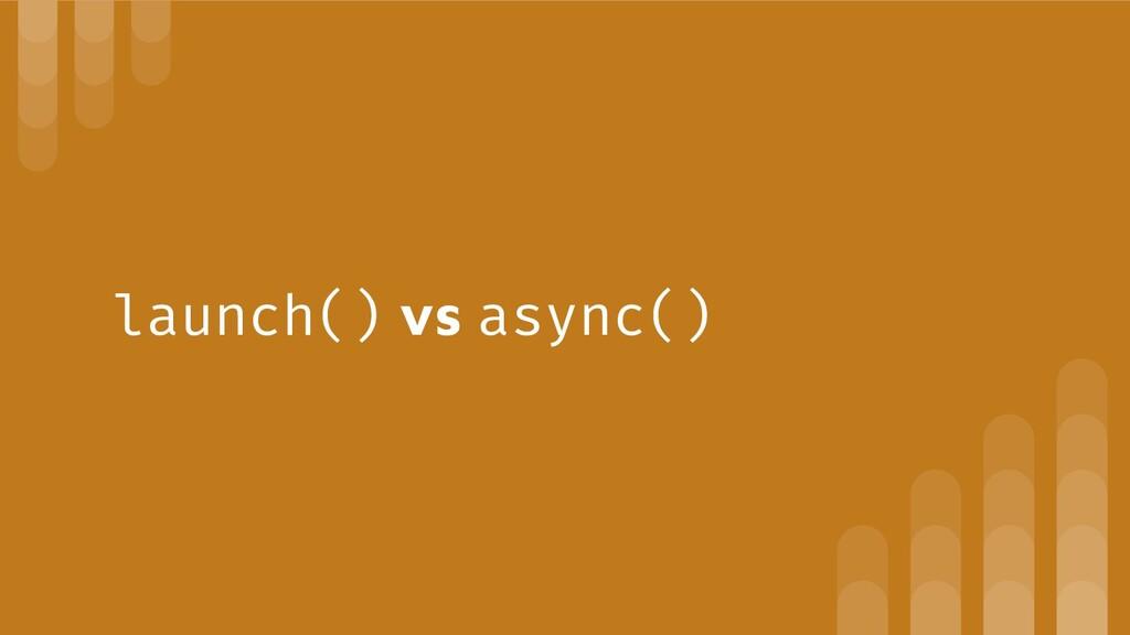 launch() vs async()