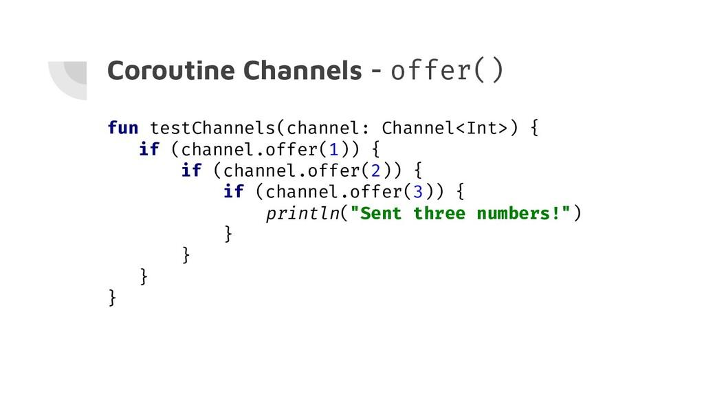 Coroutine Channels - offer() fun testChannels(c...