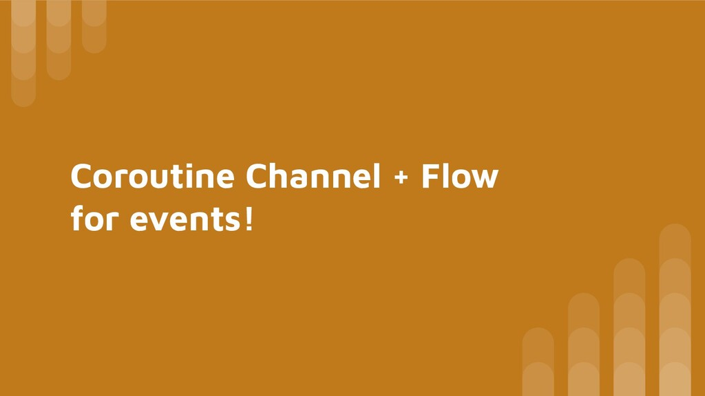 Coroutine Channel + Flow for events!