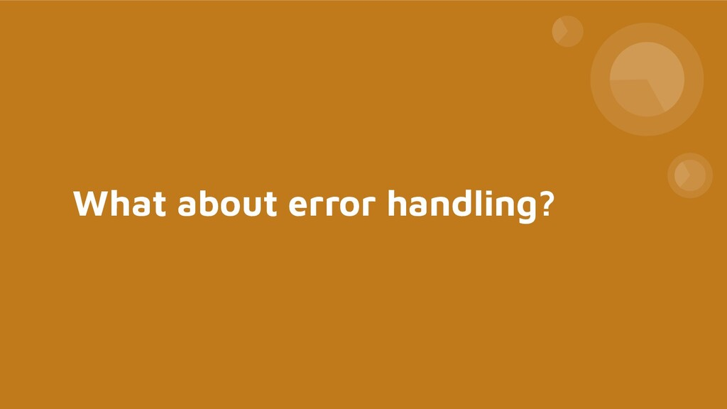 What about error handling?