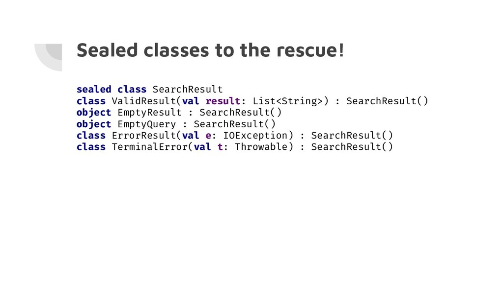 Sealed classes to the rescue! sealed class Sear...