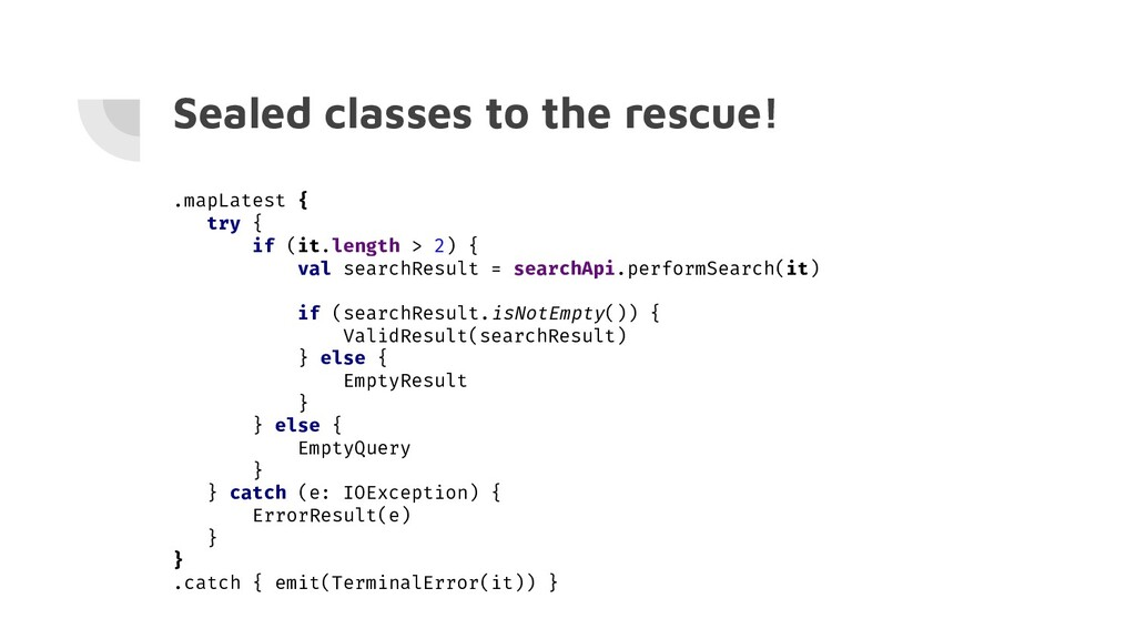 Sealed classes to the rescue! .mapLatest { try ...