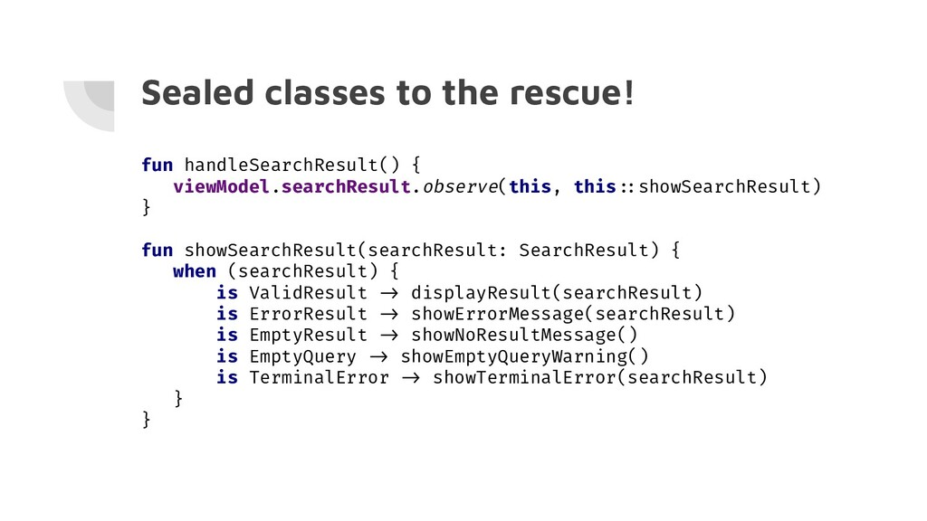 Sealed classes to the rescue! fun handleSearchR...