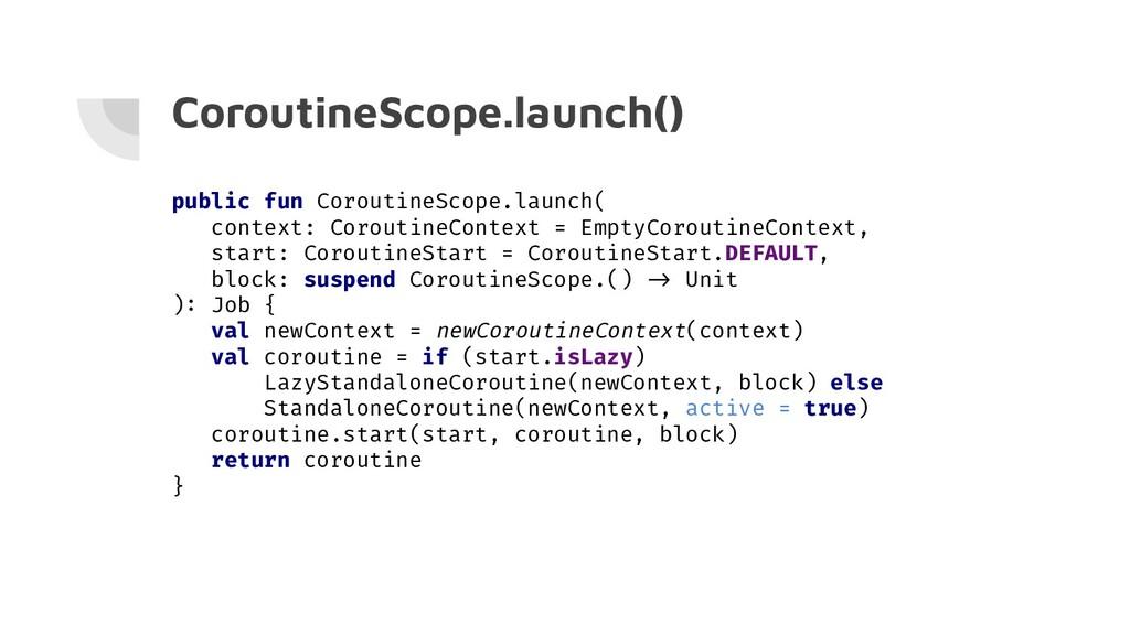 CoroutineScope.launch() public fun CoroutineSco...