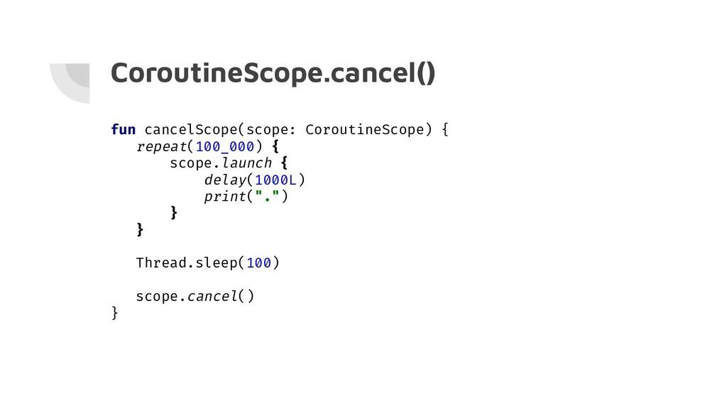 CoroutineScope.cancel() fun cancelScope(scope: ...