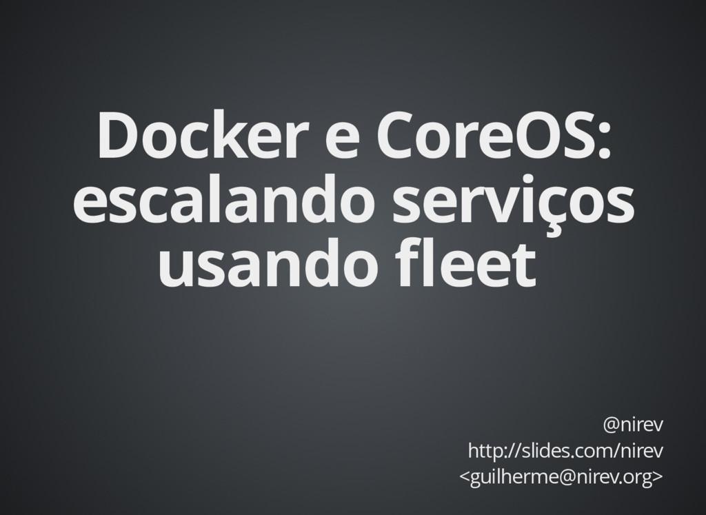 Docker e CoreOS: Docker e CoreOS: escalando ser...