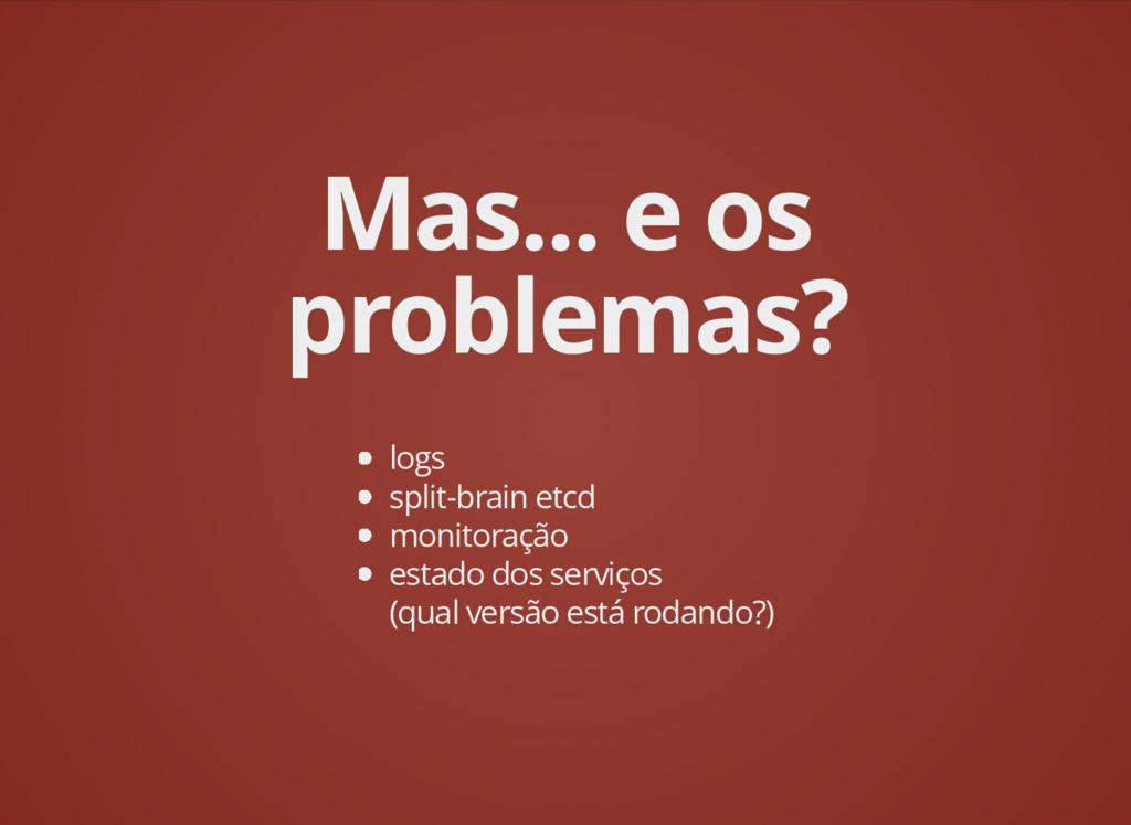 Mas... e os Mas... e os problemas? problemas? l...