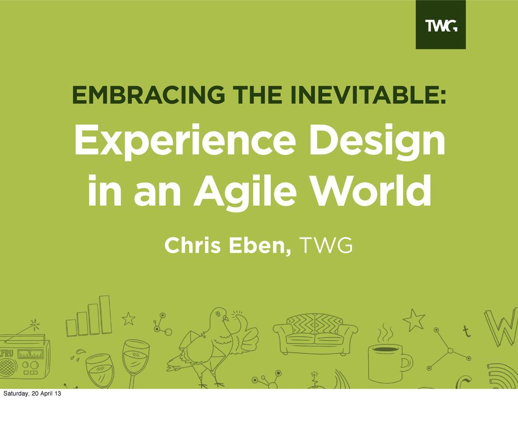 Experience Design in an Agile World Chris Eben,...