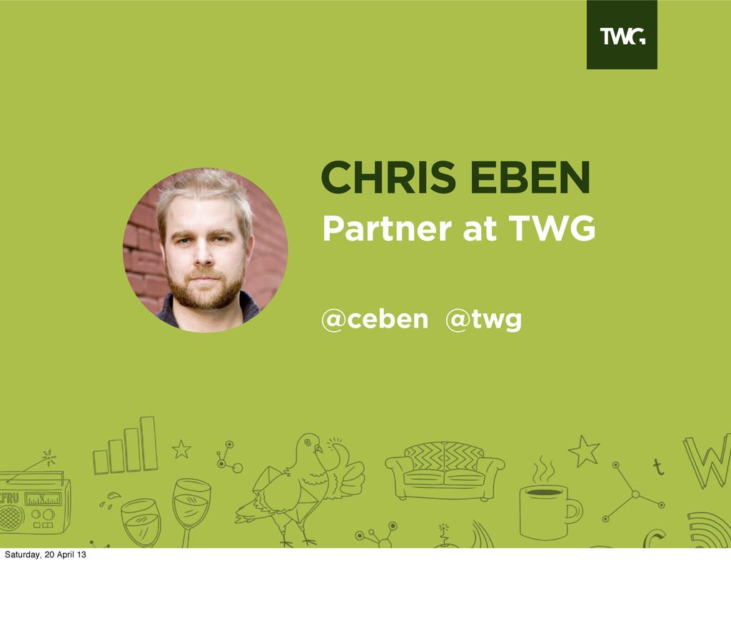 CHRIS EBEN @ceben @twg Partner at TWG