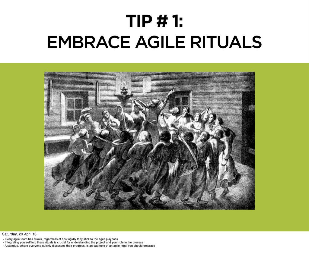 TIP # 1: EMBRACE AGILE RITUALS - Every agile te...