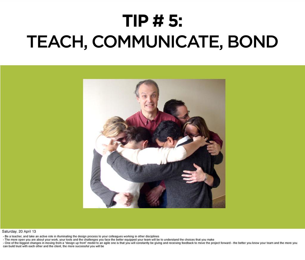 TIP # 5: TEACH, COMMUNICATE, BOND - Be a teache...