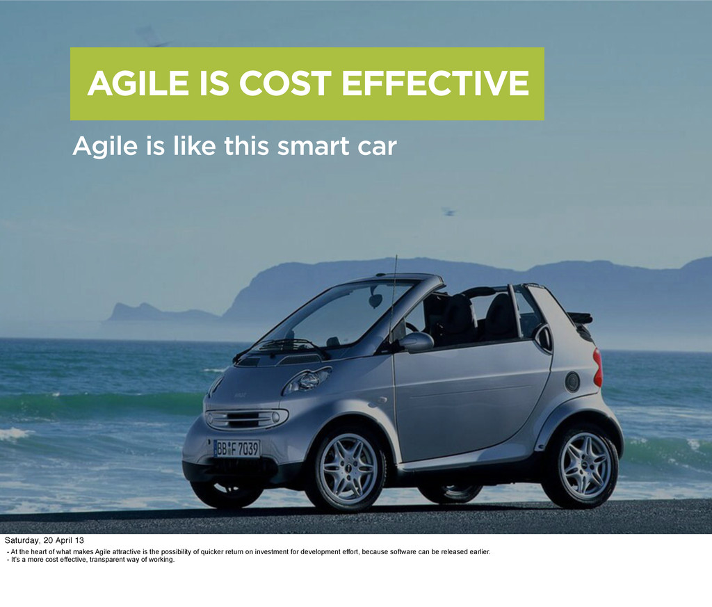 AGILE IS COST EFFECTIVE Agile is like this smar...
