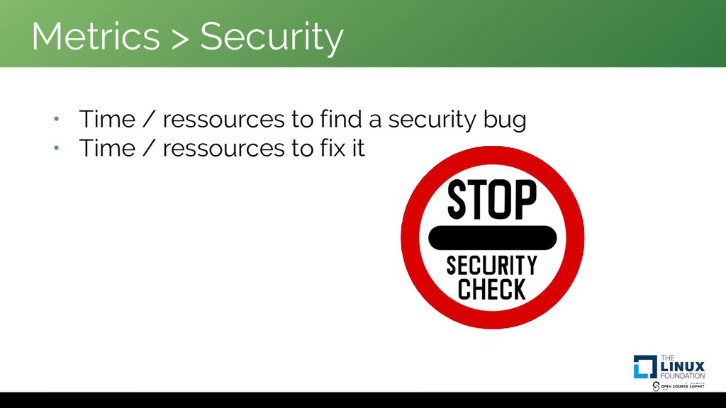 Metrics > Security • Time / ressources to find ...