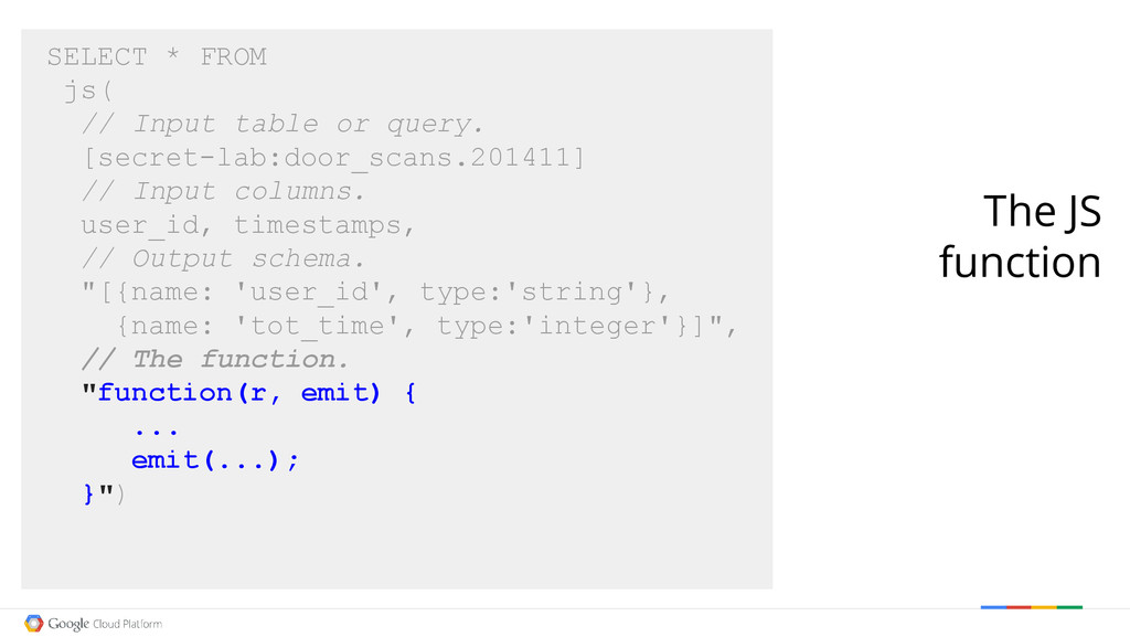 SELECT * FROM js( // Input table or query. [sec...