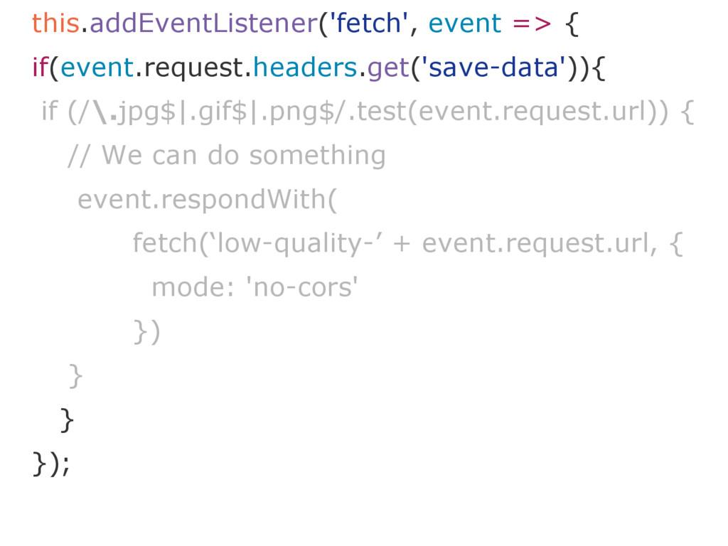 this.addEventListener('fetch', event => { if(ev...