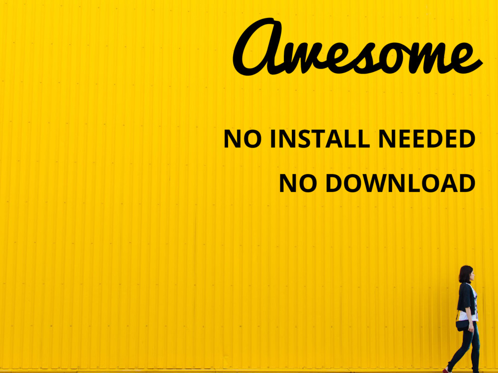 NO INSTALL NEEDED NO DOWNLOAD Awesome